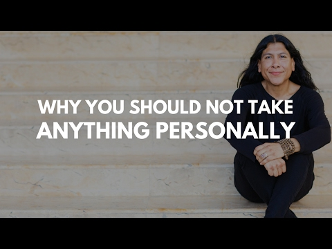 Why You Should Not Take Anything Personally | Don Jose Ruiz