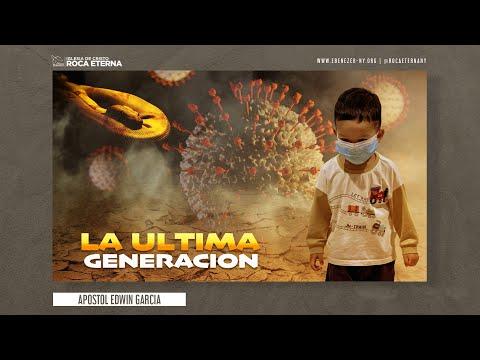 La Ultima Generación (Apostol Edwin Garcia - Domingo 05/10/20)