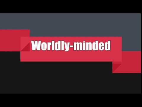 How to Pronounce Worldly-minded