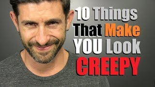 10 Things Women Think Make A Guy Look CREEPY