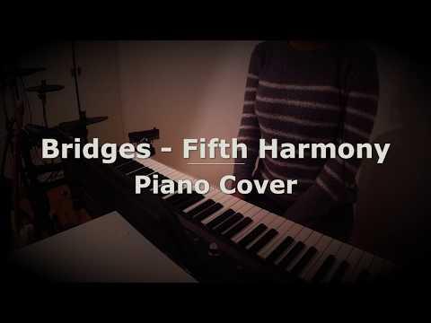 Bridges - Fifth Harmony - Piano Cover