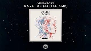 Gentle Bones - Save Me (Jeff Hue Remix)