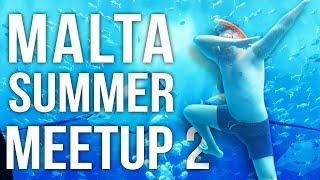 MALTA SUMMER MEETUP (PART 2)