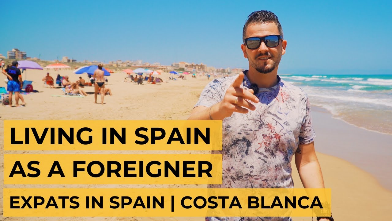 Living in Spain as a Foreigner | Expats in Spain | Costa Blanca