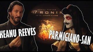 Keanu REEVES meets Parmigiano-San - 47 Ronin