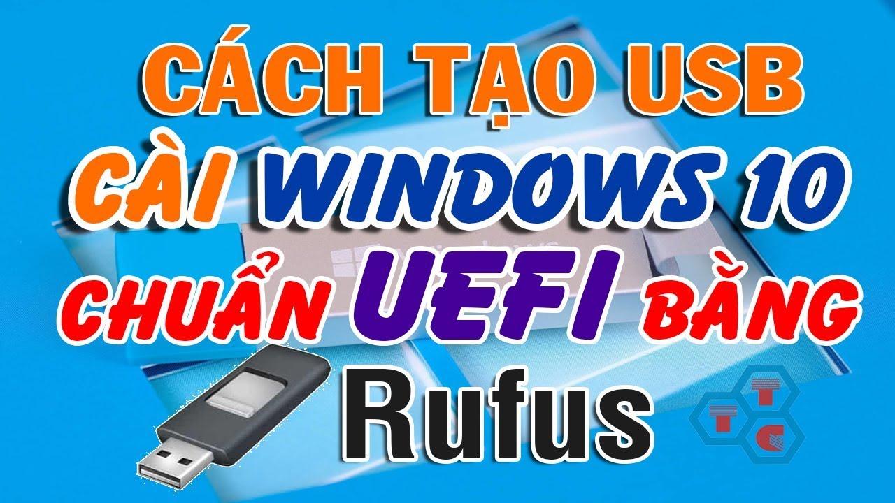 Tạo USB cài Windows 10 chuẩn UEFI bằng Rufus mới nhất