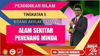 ALAM SEKITAR PENENANG MINDA (Akhlak) Pendidikan Islam Tingkatan 5
