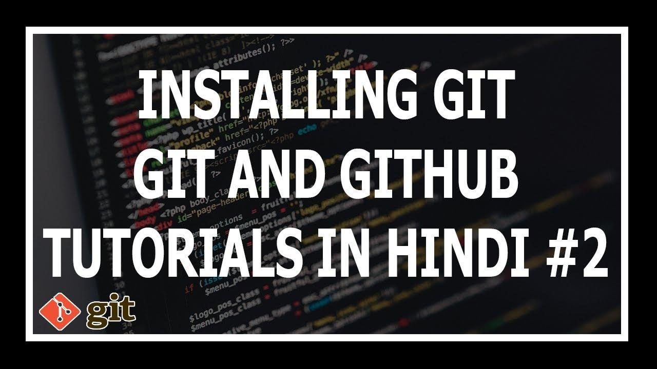 [Hindi] Installing Git – Git and GitHub Tutorials for beginners #2