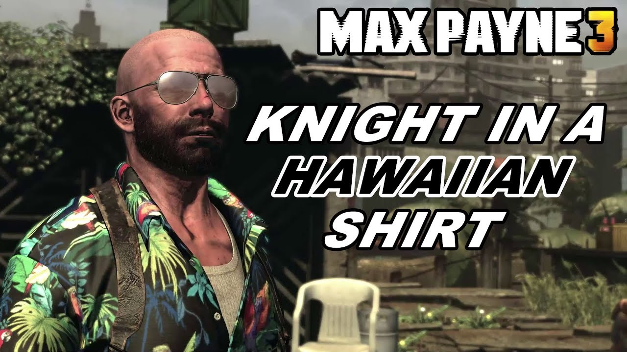 Knight In A Hawaiian Shirt Max Payne 3 Gameplay Part 6 Youtube