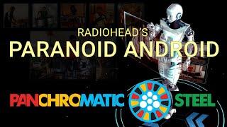 Panchromatic Steel - Radiohead's Paranoid Android