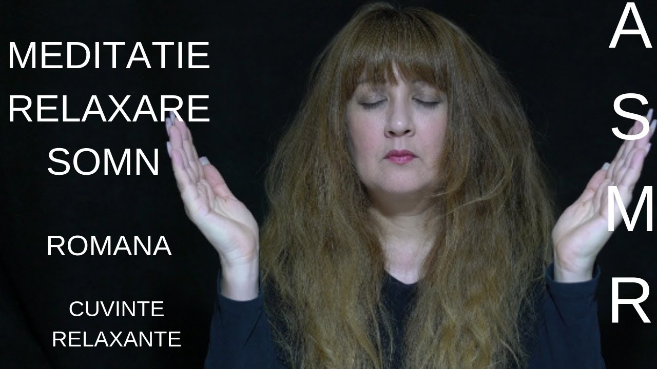 ASMR ROMANA/ Meditatie  Relaxare  Somn/ Cuvinte Relaxante