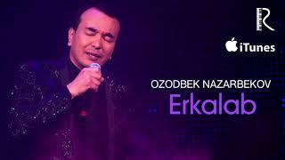 Ozodbek Nazarbekov - Erkalab | Озодбек Назарбеков - Эркалаб (music version)
