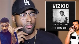 WIZKID FEAT. DRAKE - HUSH UP THE SILENCE (REVIEW / REACTION)