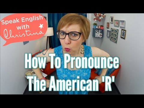 How To Pronounce The American R - American English Pronunciation Lessons