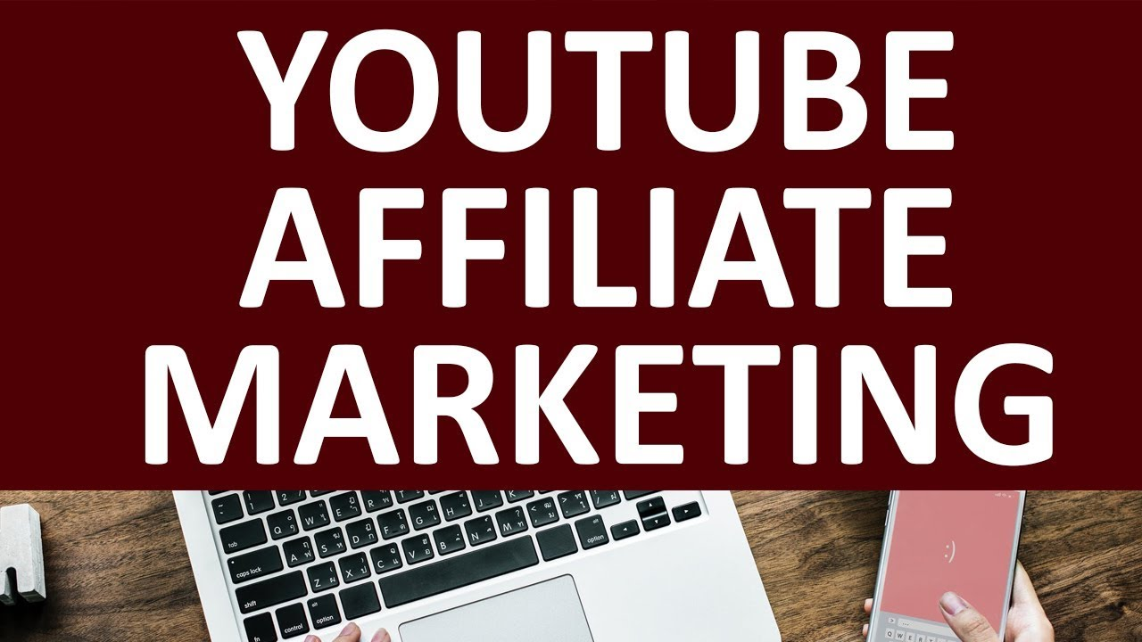 YouTube Affiliate Marketing For Beginners In 2019