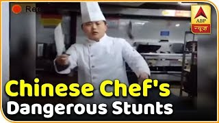 Chinese Chef Shows Dangerous Stunts | ABP News