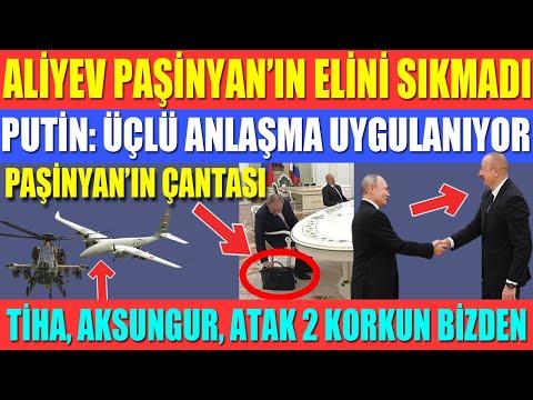 ALİYEV PAŞİNYAN'IN ELİNİ SIKMADI / PUTİN: ÜÇLÜ ANLAŞMA UYGULANIYOR / TİHA, AKSUNGUR, ATAK 2 KORKUN..