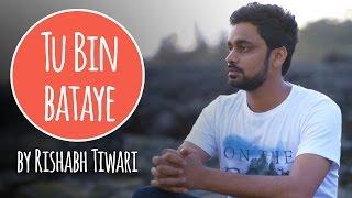 Tu Bin Bataye by Rishabh Tiwari | Original | Being Indian Music
