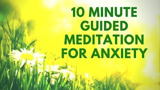 10 Minute Guided Meditation for Anxiety