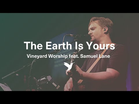 The Earth Is Yours - Live Vineyard Worship [taken from Waterfalls] feat. Samuel Lane