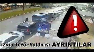 İzmir Terör Saldırısı Ayrıntılar