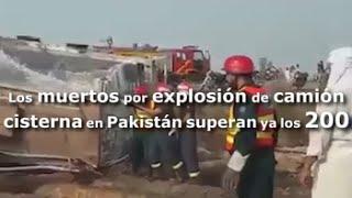 Los fallecidos por explosión de camión cisterna en Pakistán superan ya los 200