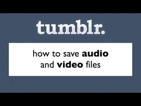 How To Save Audio And Video Files From Tumblr