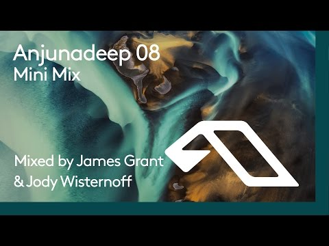 Anjunadeep 08 Mini Mix (Mixed by James Grant & Jody Wisternoff)