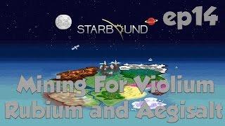Starbound Ep14 Mining For Violium Rubium and Aegisalt Mining