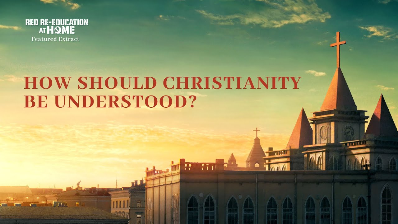 """Christian Movie Extract 5 From """"Red Re-Education at Home"""": How Should Christianity Be Understood?"""