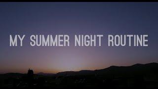 My Summer Night Routine ● Mara Samartzi