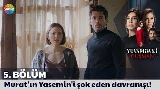 Yuvamdaki Düşman 5. Bölüm   Murat'ın Yasemin'i şok eden davranışı!