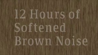 12 Hour Softened Brown Noise for Sleep, Meditation, and Studying | HD