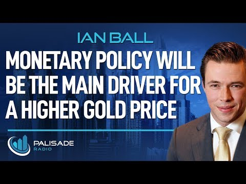 Ian Ball: Monetary Policy Will be the Main Driver for a Higher Gold Price