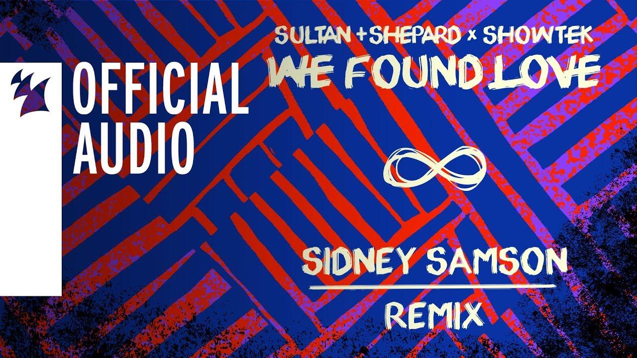Sultan + Shepard X Showtek We Found Love (Sidney Samson Remix)
