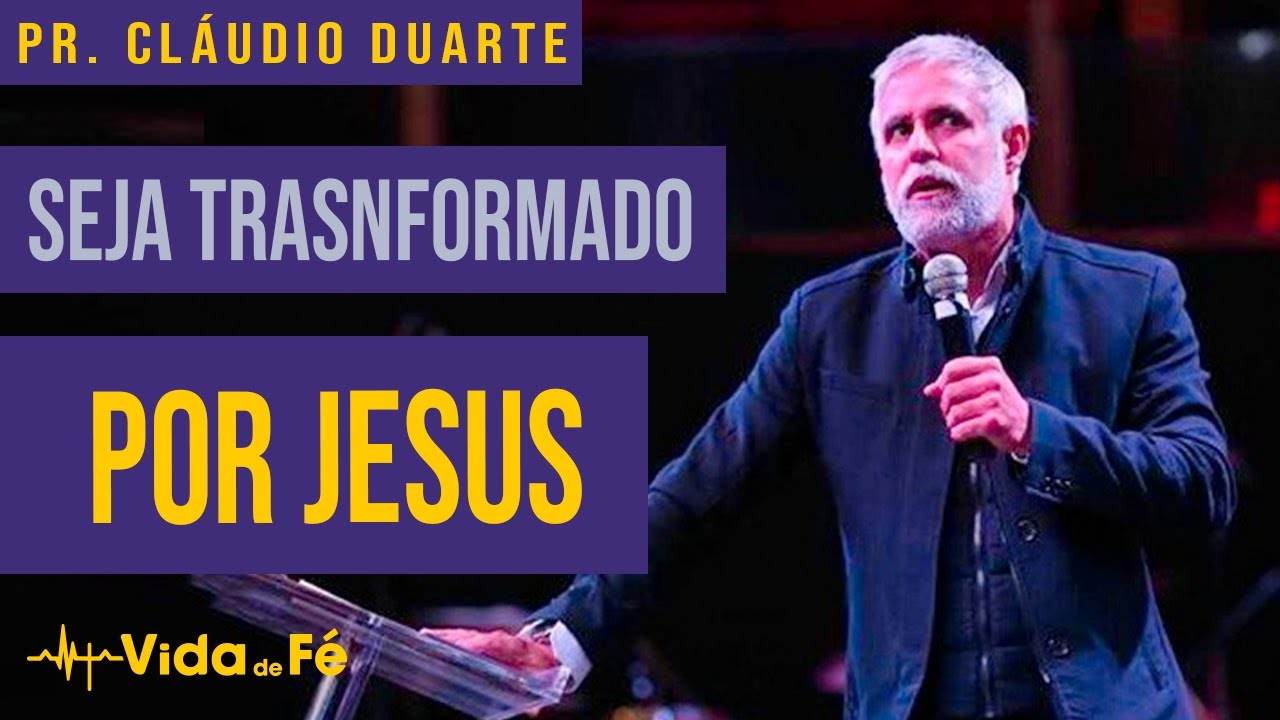 Cláudio Duarte - Seja Transformado por Jesus   Vida de fé