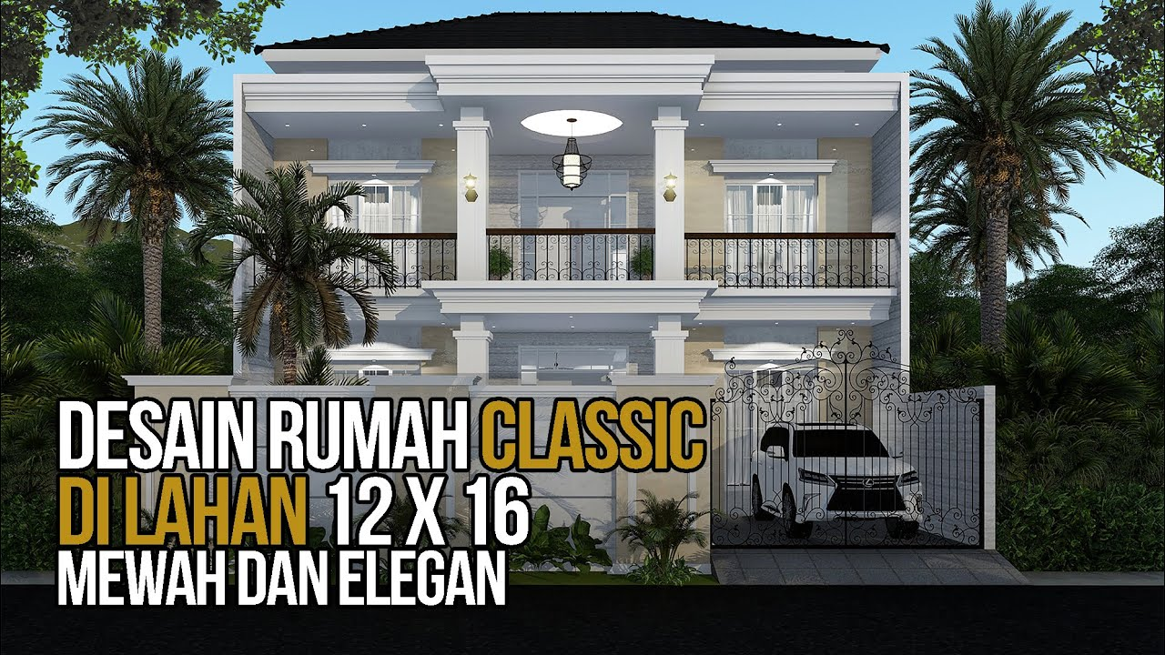 Desain Rumah Klasik Keren 2 Lantai Yang Mewah Dan Elegan Di Lahan 12x16 Youtube