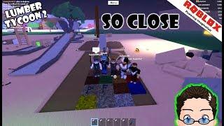 Roblox - Lumber Tycoon 2 - So Close!