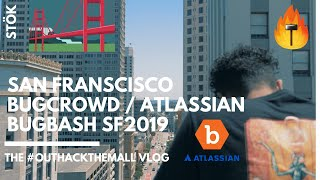 BUGCROWD BUGBASH SF 2019 Vlog (Hacking Atlassian)