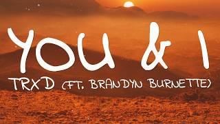 TRXD - You & I (Lyrics) ft .Brandyn Burnette