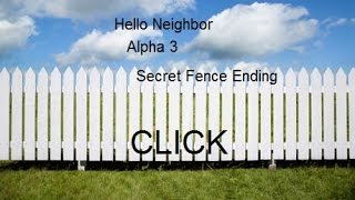 (ROBLOX) Hello Neighbor Alpha 3 []{}[] SECRET FENCE ENDING!?