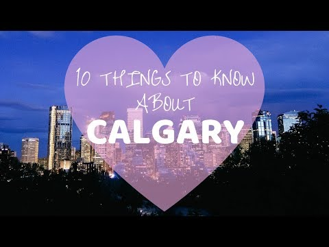 TOP 10 THINGS TO KNOW ABOUT CALGARY