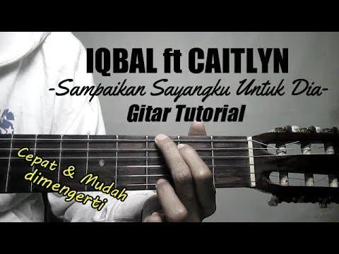 (Gitar Tutorial) IQBAL ft CAITLYN - Sampaikan Sayangku Untuk Dia|Cepat & Mudah dimengerti