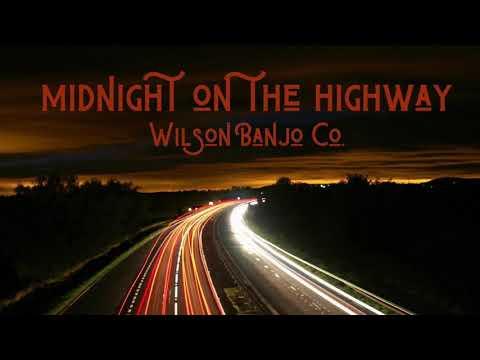 Wilson Banjo Co. - Midnight on the Highway
