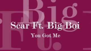 Scar Ft. Big Boi-You Got Me