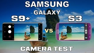 Samsung Galaxy S9 Plus vs Samsung Galaxy S3 Camera Test