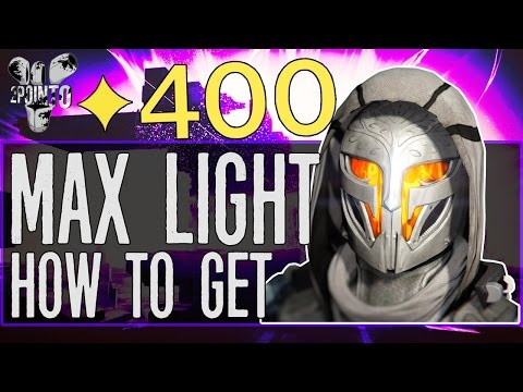 Destiny: HOW TO GET 400 LIGHT - MAX LIGHT LEVEL RISE OF IRON GUIDE - EASIEST WAY TO GET MAX LIGHT