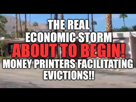 THE REAL ECONOMIC STORM ABOUT TO BEGIN, MONEY PRINTERS FACILITATE EVICTIONS, INFLATIONARY COLLAPSE