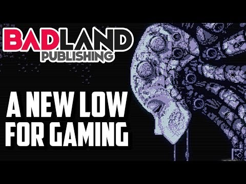 The Gaming Industry Reaches a New Low via BadLand Publishing