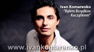 Ivan Komarenko - Byłem brzydkim kaczątkiem (Audio)
